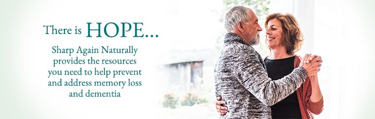 There is HOPE... Sharp Again Naturally provides the resources you need to prevent and address memory loss and dementia